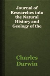 Journal of Researches into the Natural History and Geology of the Countries visited during the voyage round the world of H.M.S. Beagle book summary, reviews and download