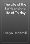 The Life of the Spirit and the Life of To-day book summary, reviews and download
