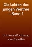 Die Leiden des jungen Werther — Band 1 book summary, reviews and download
