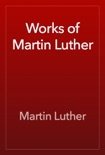Works of Martin Luther book summary, reviews and download