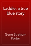 Laddie; a true blue story book summary, reviews and download