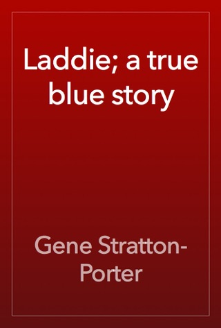 Laddie; a true blue story by Gene Stratton-Porter E-Book Download