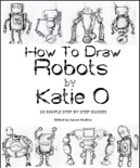How to Draw Robots by Katie O book summary, reviews and download