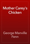 Mother Carey's Chicken book summary, reviews and download