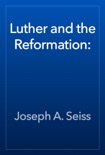 Luther and the Reformation: book summary, reviews and download
