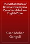 The Mahabharata of Krishna-Dwaipayana Vyasa Translated into English Prose book summary, reviews and download