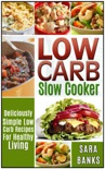 Low Carb Slow Cooker - Deliciously Simple Low Carb Recipes For Healthy Living book summary, reviews and download