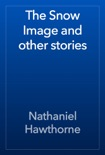 The Snow Image and other stories book summary, reviews and downlod