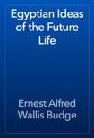 Egyptian Ideas of the Future Life book summary, reviews and download