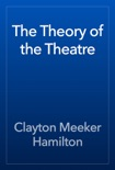 The Theory of the Theatre book summary, reviews and download