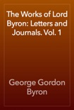 The Works of Lord Byron: Letters and Journals. Vol. 1 book summary, reviews and download