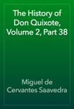 The History of Don Quixote, Volume 2, Part 38 book summary, reviews and downlod