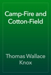 Camp-Fire and Cotton-Field book summary, reviews and download
