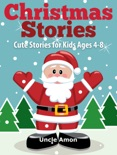 Christmas Stories: Cute Stories for Kids Ages 4-8 book summary, reviews and downlod