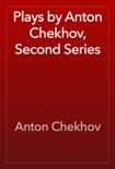 Plays by Anton Chekhov, Second Series book summary, reviews and download