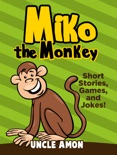 Miko the Monkey: Short Stories, Games, and Jokes! book summary, reviews and downlod