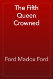 The Fifth Queen Crowned book summary, reviews and download