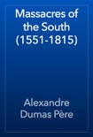 Massacres of the South (1551-1815) book summary, reviews and downlod
