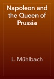 Napoleon and the Queen of Prussia book summary, reviews and download