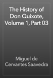 The History of Don Quixote, Volume 1, Part 03 book summary, reviews and downlod