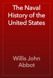 The Naval History of the United States book summary, reviews and download