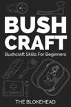 Bushcraft: Bushcraft Skills For Beginners e-book