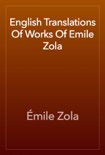 English Translations Of Works Of Emile Zola book summary, reviews and download