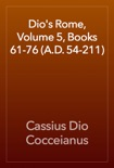Dio's Rome, Volume 5, Books 61-76 (A.D. 54-211) book summary, reviews and download