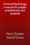 Criminal Psychology; a manual for judges, practitioners, and students book summary, reviews and download