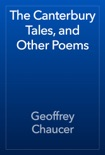 The Canterbury Tales, and Other Poems book summary, reviews and download