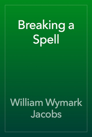 Breaking a Spell by William Wymark Jacobs E-Book Download