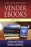 Como hacer, mercadear y vender ebooks - todo gratis book summary, reviews and downlod