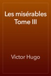 Les misérables Tome III book summary, reviews and downlod