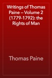 Writings of Thomas Paine — Volume 2 (1779-1792): the Rights of Man book summary, reviews and download