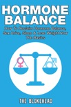 Hormone Balance How To Reclaim Hormone Balance, Sex Drive, Sleep & Lose Weight Now: The Basics book summary, reviews and download