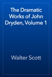 The Dramatic Works of John Dryden, Volume 1 book summary, reviews and download