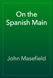 On the Spanish Main book summary, reviews and downlod