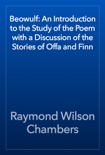 Beowulf: An Introduction to the Study of the Poem with a Discussion of the Stories of Offa and Finn book summary, reviews and download