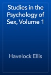 Studies in the Psychology of Sex, Volume 1 book summary, reviews and download