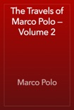 The Travels of Marco Polo — Volume 2 book summary, reviews and download
