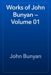 Works of John Bunyan — Volume 01 book summary, reviews and downlod