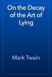 On the Decay of the Art of Lying book summary, reviews and downlod