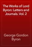 The Works of Lord Byron: Letters and Journals. Vol. 2 book summary, reviews and download