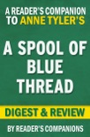 A Spool of Blue Thread by Anne Tyler I Digest & Review book summary, reviews and downlod