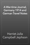 A War-time Journal, Germany 1914 and German Travel Notes book summary, reviews and download