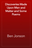Discoveries Made Upon Men and Matter and Some Poems book summary, reviews and download