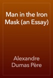 Man in the Iron Mask (an Essay) book summary, reviews and downlod