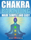 Chakra Balancing Made Simple and Easy book summary, reviews and download