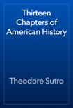 Thirteen Chapters of American History book summary, reviews and download