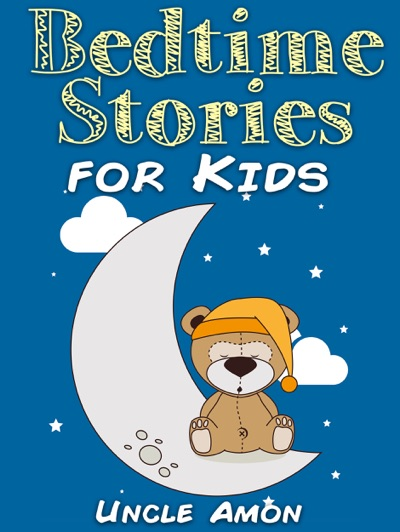 Bedtime Stories for Kids by Uncle Amon Book Summary, Reviews and E-Book Download